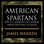 American Spartans: The U.S. Marines: A Combat History from Iwo Jima to Iraq (Unabridged) audiobook download