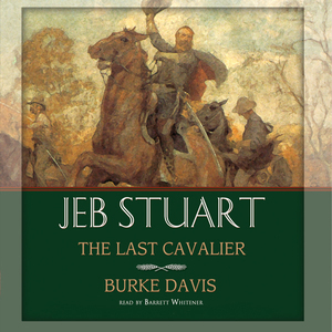 Jeb-stuart-the-last-cavalier-unabridged-audiobook