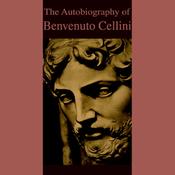 The Autobiography of Benvenuto Cellini (Unabridged) audiobook download