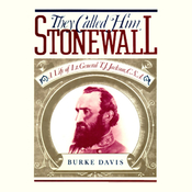 They Called Him Stonewall: A Life of Lieutenant General T. J. Jackson, C.S.A. (Unabridged) audiobook download