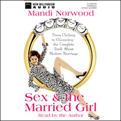 Sex and the Married Girl: From Clicking to Climaxing - The Truth About Modern Marriage (Unabridged) audiobook download