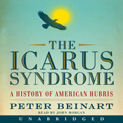 The Icarus Syndrome: A History of American Hubris (Unabridged) audiobook download