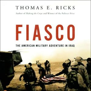 Fiasco-the-american-military-adventure-in-iraq-audiobook