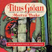 Titus Groan: Volume 1 of the Gormenghast Trilogy (Unabridged) audiobook download