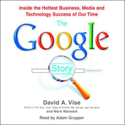 The Google Story: Inside the Hottest Business, Media, and Technology Success of Our Time (Unabridged) audiobook download