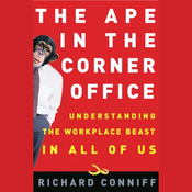 The Ape in the Corner Office: Understanding the Workplace Beast in All of Us (Unabridged) audiobook download