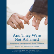 And They Were Not Ashamed: Strengthening Marriage through Sexual Fulfillment (Unabridged) audiobook download
