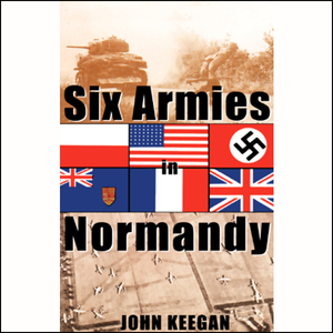 Six-armies-in-normandy-from-d-day-to-the-liberation-of-paris-unabridged-audiobook