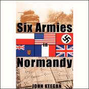 Six Armies in Normandy: From D-Day to the Liberation of Paris (Unabridged) audiobook download