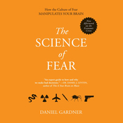 The Science of Fear: Why We Fear the Things We Should Not - and Put Ourselves in Great Danger (Unabridged) audiobook download