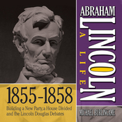 Abraham Lincoln: A Life  1855-1858: Building a New Party, a House Divided and the Lincoln Douglas Debates (Unabridged) audiobook download