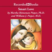 Smart Love: The Compassionate Alternative to Discipline That Will Make You a Better Parent and Your Child a Better Person (Unabridged) audiobook download