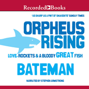 Orpheus Rising: Love, Rockets & a Bloody Great Fish (Unabridged) audiobook download