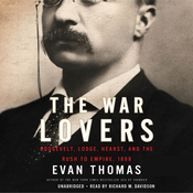 The War Lovers: Roosevelt, Lodge, Hearst, and the Rush to Empire, 1898 (Unabridged) audiobook download