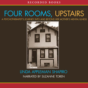 Four Rooms, Upstairs: A Psychotherapist's Journey Into and Beyond Her Mother's Mental Illness (Unabridged) audiobook download