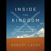 Inside the Kingdom: Kings, Clerics, Modernists, Terrorists, and the Struggle for Saudi Arabia (Unabridged) audiobook download