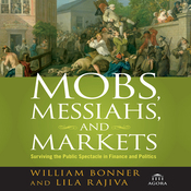 Mobs, Messiahs, and Markets: Surviving the Public Spectacle in Finance and Politics (Unabridged) audiobook download