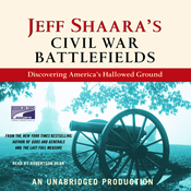 Jeff Shaara's Civil War Battlefields: Discovering America's Hallowed Ground (Unabridged) audiobook download