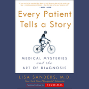 Every Patient Tells a Story: Medical Mysteries and the Art of Diagnosis (Unabridged) audiobook download
