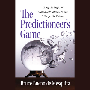 The-predictioneers-game-using-the-logic-of-brazen-self-interest-to-see-and-shape-the-future-unabridged-audiobook