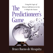 The Predictioneer's Game: Using the Logic of Brazen Self-Interest to See and Shape the Future (Unabridged) audiobook download