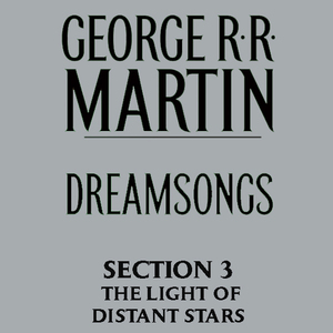 Dreamsongs-section-3-the-light-of-distant-stars-from-dreamsongs-unabridged-selections-audiobook