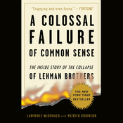 A Colossal Failure of Common Sense: The Inside Story of the Collapse of Lehman Brothers (Unabridged) audiobook download