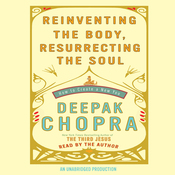 Reinventing the Body, Resurrecting the Soul: How to Create a New Self (Unabridged) audiobook download