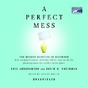 A Perfect Mess: The Hidden Benefits of Disorder (Unabridged) audiobook download