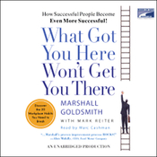 What Got You Here Won't Get You There: How Successful People Become Even More Successful! (Unabridged) audiobook download