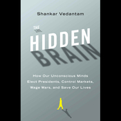 The Hidden Brain: How Our Unconscious Minds Elect Presidents, Control Markets, Wage Wars, and Save Our Lives (Unabridged) audiobook download