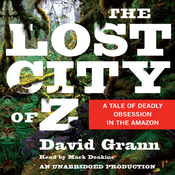 The Lost City of Z: A Tale of Deadly Obsession in the Amazon (Unabridged) audiobook download