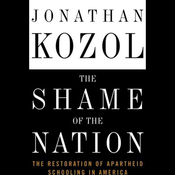 The Shame of the Nation: The Restoration of Apartheid Schooling in America (Unabridged) audiobook download