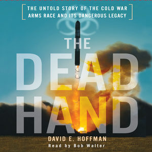 The-dead-hand-the-untold-story-of-the-cold-war-arms-race-and-its-dangerous-legacy-audiobook