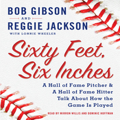 Sixty Feet, Six Inches: A Hall of Fame Pitcher and a Hall of Fame Hitter Talk about How the Game Is Played (Unabridged) audiobook download