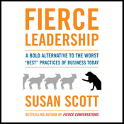 "Fierce Leadership: A Bold Alternative to the Worst ""Best"" Business Practices of Today (Unabridged) audiobook download"