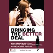 Bringing the Better Deal: A Men's Guide to Approaching, Getting, and Most Importantly, Keeping the Women (Unabridged) audiobook download