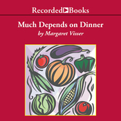 Much Depends on Dinner: The Extraordinary History and Mythology, Allure and Obsessions, Perils and Taboos of an Ordinary Meal (Unabridged) audiobook download