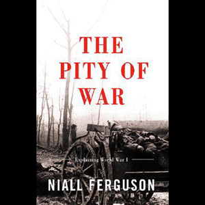 The-pity-of-war-explaining-world-war-one-unabridged-audiobook