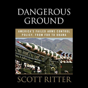 Dangerous Ground: America's Failed Arms Control Policy from FDR to Obama (Unabridged) audiobook download