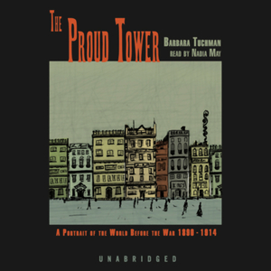 The-proud-tower-a-portrait-of-the-world-before-the-war-1890-1914-unabridged-audiobook