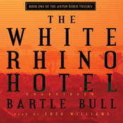 The White Rhino Hotel: Anton Rider Trilogy, Book One (Unabridged) audiobook download