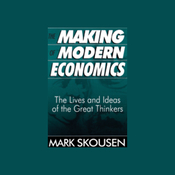 The Making of Modern Economics: The Lives and Ideas of the Great Thinkers (Unabridged) audiobook download