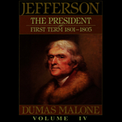 Thomas Jefferson and His Time, Volume 4:  The President, First Term, 1801-1805 (Unabridged) audiobook download