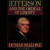 Thomas Jefferson and His Time, Volume 3: Jefferson and the Ordeal of Liberty (Unabridged) audiobook download