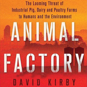 Animal Factory: The Looming Threat of Industrial Pig, Dairy, and Poultry Farms to Humans and the Environment (Unabridged) audiobook download
