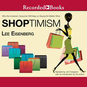 Shoptimism: Why the American Consumer Will Keep on Buying No Matter What (Unabridged) audiobook download