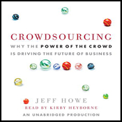 Crowdsourcing: The Coming Big Bang of Business and How It Will Change Your World (Unabridged) audiobook download