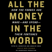 All the Money in the World: How the Forbes 400 Make and Spend Their Fortunes (Unabridged) audiobook download