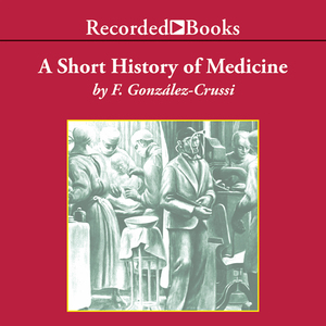 A-short-history-of-medicine-modern-library-chronicles-unabridged-audiobook